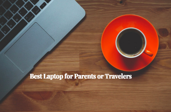 best laptops for parents or travelers